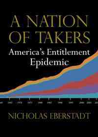 A Nation of Takers By Eberstadt, Nicholas